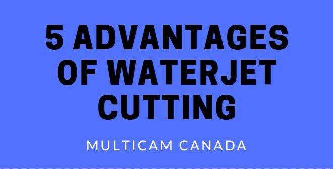 5 advantages of waterjet cutting