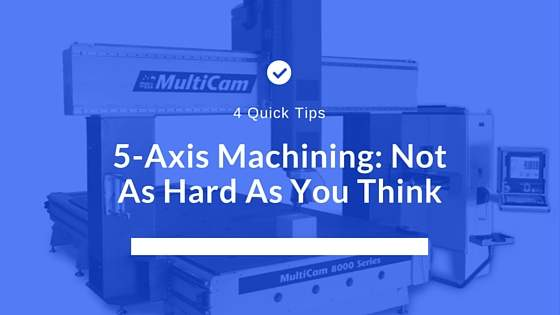 5-Axis Machining- Not As Hard As You Think