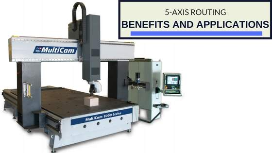 5 Axis Routing Benefits and Applications