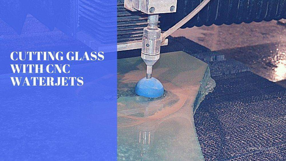 Cutting Glass With CNC Waterjets