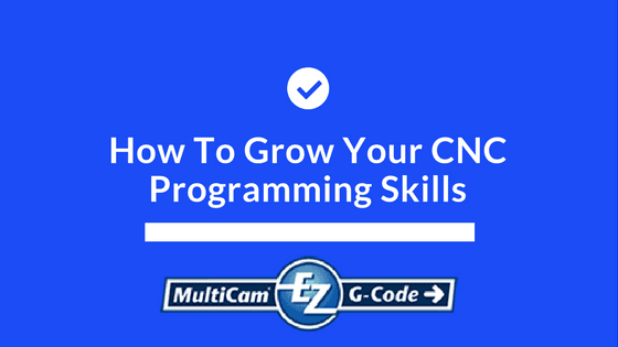 How to grow your cnc programming skills
